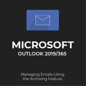 MS Outlook 2019/365: Managing Emails Using Archiving