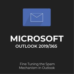MS Outlook 2019/365: Fine-Tuning the Spam Mechanism