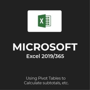 MS Excel 2019/365: Using Pivot Tables