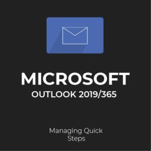 MS Outlook 2019/365: Managing Quick Steps